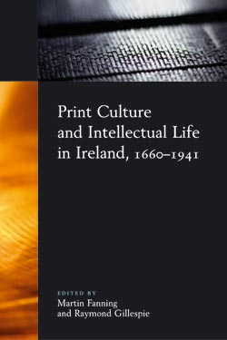 M. Faning, R. Gillespie, Print Culture and Intellectual Life in Ireland, 1660-1941